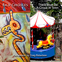 Craig Robertson--Bad Choices/There Must Be A Circus In Town