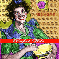 Craig Robertson--Perfect Wife - Click Image to Close