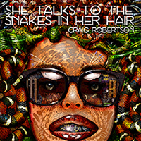 Craig Robertson--She Talks To The Snakes In Her Hair